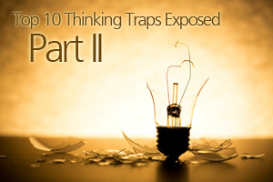 Top 10 Thinking Traps Exposed - Part II